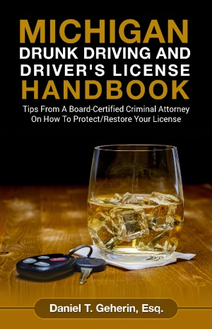 Michigan Drunk Driving And Driver's Licence Handbook